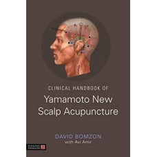 Clinical Handbook of Yamamoto New Scalp Acupuncture - David Bomzon with Avi Amir