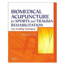 Biomedical Acupuncture for Sports and Trauma Rehabilitation - Yun-tao Ma