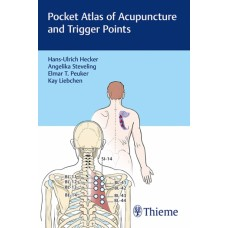 Pocket Atlas of Acupuncture and Trigger Points - Hecker / Steveling / Peuker / Liebchen